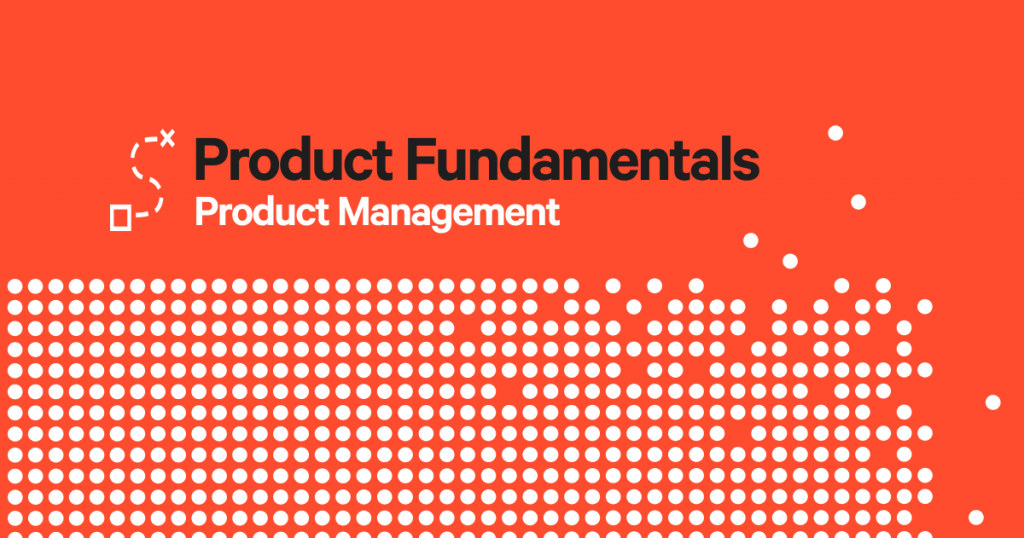 Product Fundamentals: An Introduction to Product Management