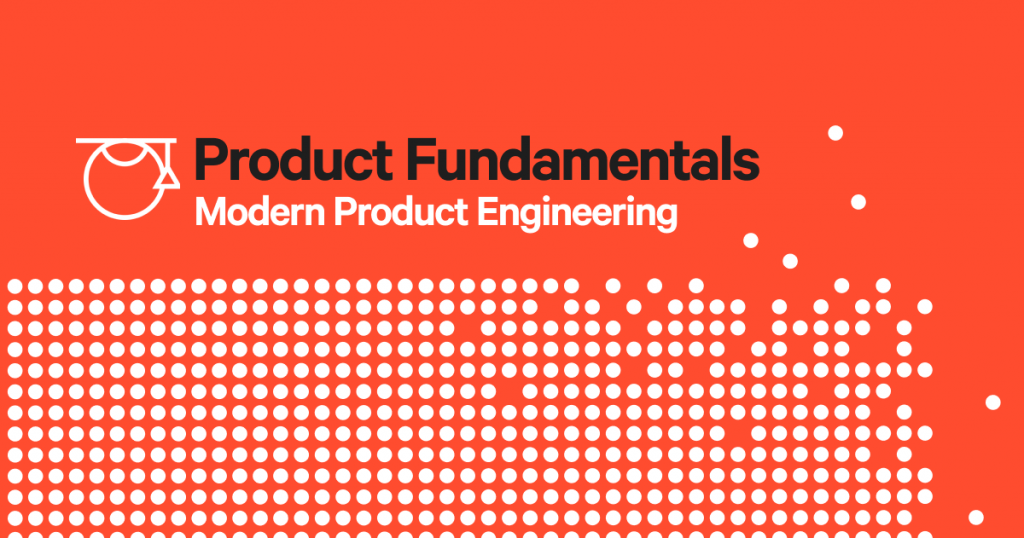 Product Fundamentals: An Introduction to Modern Product Engineering